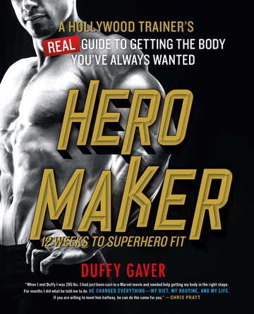 Hero Maker: 12 Weeks to Superhero Fit: A Hollywood Trainer's REAL Guide to Getting the Body You've Always Wanted