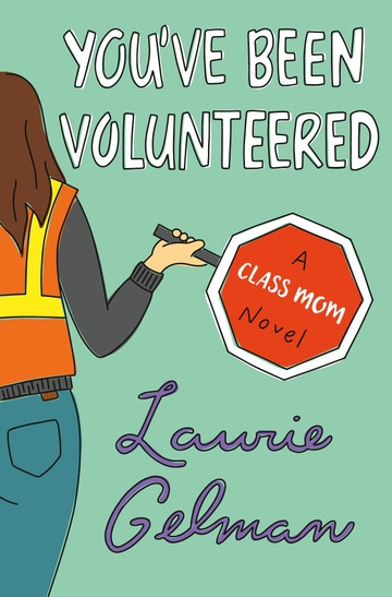 You've Been Volunteered: A Class Mom Novel