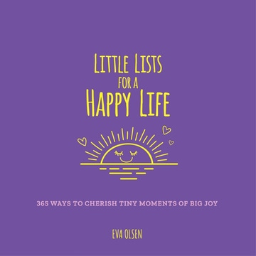 Little Lists for a Happy Life: 365 Ways to Cherish Tiny Moments of Big Joy