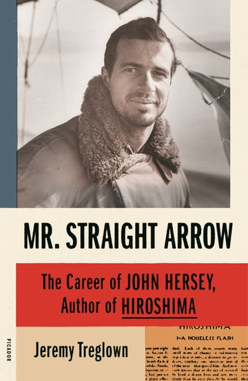 Mr. Straight Arrow: The Career of John Hersey, Author of Hiroshima