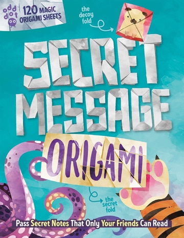 Secret Message Origami: Pass Secret Notes That Only Your Friends Can Read! (with 120 Origami Sheets)