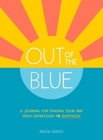 Out of the Blue: A Journal for Finding Your Way from Depression to Happiness