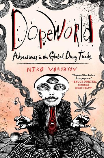 Dopeworld: Adventures in the Global Drug Trade